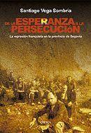DE LA ESPERANZA A LA PERSECUCIÓN LA REPRESIÓN FRANQUISTA EN LA PROVINCIA DE SEGOVIA