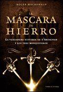 LA MÁSCARA DE HIERRO LA VERDADERA HISTORIA DE D´ ARTAGNAN Y LOS TRES MOSQUETEROS