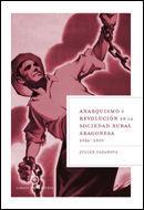 ANARQUISMO Y REVOLUCIÓN EN LA SOCIEDAD RURAL ARAGONESA, 1936-1939