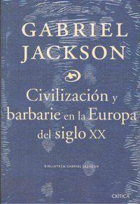 CIVILIZACIÓN Y BARBARIE EN LA EUROPA DEL SIGLO XX