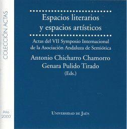 ESPACIOS LITEREARIOS Y ESPACIOS ARTÍSTICOS. ACTAS DEL VII SYMPOSIO INTERNACIONAL DE LA ASOCIACIÓN ANDALUZA DE SEMIÓTICA
