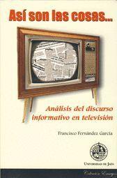 ASÍ SON LAS COSAS. ANÁLISIS DEL DISCURSO INFORMATIVO EN TELEVISIÓN