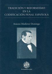 TRADICIÓN Y REFORMISMO EN LA CODIFICACIÓN PENAL ESPAÑOLA
