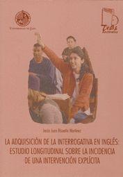 LA ADQUISICIÓN DE LA INTERROGATIVA EN INGLÉS: ESTUDIO LONGITUDINAL SOBRE LA INCIDENCIA DE UNA INTERV