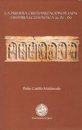 LA PRIMERA CRISTIANIZACIÓN DE JAÉN: HISTORIA ECLESIÁSTICA (SS. IV - IX)