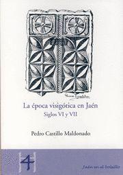 LA ÉPOCA VISIGÓTICA EN JAÉN. SIGLOS VI Y VII