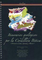 ITINERARIOS GEOLÓGICOS POR LA CORDILLERA BÉTICA (PROVINCIAS DE JAÉN, GRANADA Y ALMERÍA)