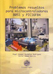 PROBLEMAS RESUELTOS PARA MICROCONTROLADORES 8051 Y PIC16F84