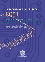 PROGRAMACIÓN EN C PARA 8051. ASPECTOS PRÁCTICOS Y EJERCICIOS