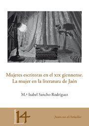 MUJERES ESCRITORAS EN EL XIX GIENNENSE. LA MUJER EN LA LITERATURA DE JAÉN