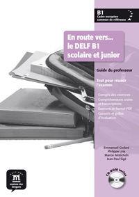 EN ROUTE VERS... LE DELF B1 SCOLAIRE ET JUNIOR. GUIDE DU PROFESSEUR + CD