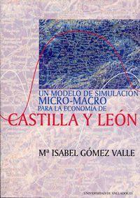 MODELO DE SIMULACION MICRO-MACRO PARA LA ECONOMIA DE CASTILLA Y LEON, UN