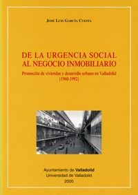 DE LA URGENCIA SOCIAL AL NEGOCIO INMOBILIARIO. PROMOCIÓN DE VIVIENDAS Y DESARROLLO URBANO EN VALLADO