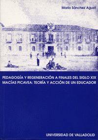 PEDAGOGÍA Y REGENERACIÓN A FINALES DEL S. XIX. MACÍAS PICAVEA: TEORIA Y ACCIÓN DE UN EDUCADOR.