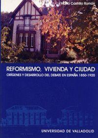 REFORMISMO, VIVIENDA Y CIUDAD. ORÍGENES Y DESARROLLO DE UN DEBATE EN ESPAÑA (1850-1920)