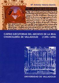 CARTAS EJECUTORIAS DEL ARCHIVO DE LA REAL CHANCILLERÍA DE VALLADOLID (1395-1490)