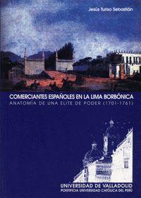 COMERCIANTES ESPAÑOLES EN LA LIMA BORBÓNICA. ANATOMÍA DE UNA ELITE DE PODER (1701-1761)