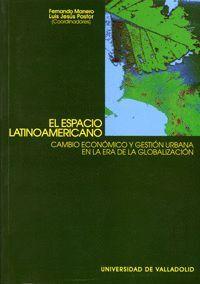 EL ESPACIO LATINOAMERICANO. CAMBIO ECONÓMICO Y GESTIÓN URBANA EN LA ERA DE LA GLOBALIZACIÓN