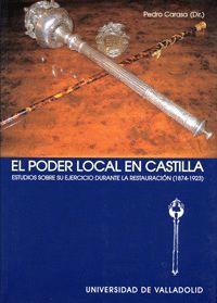 EL PODER LOCAL EN CASTILLA. ESTUDIOS SOBRE SU EJERCICIO DURANTE LA RESTAURACIÓN (1874-1923)