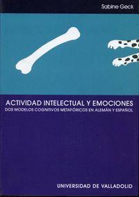 ACTIVIDAD INTELECTUAL Y EMOCIONES. DOS MODELOS COGNITIVOS METAFÓRICOS EN ALEMÁN Y ESPAÑOL