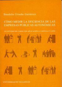 COMO MEDIR LA EFICIENCIA DE LAS EMPRESAS PUBLICAS AUTONOMICAS. UN ESTUDIO DE CASOS CON APLICACIÓN A