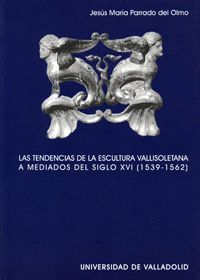 LAS TENDENCIAS DE LA ESCULTURA VALLISOLETANA A MEDIADOS DEL SIGLO XVI (1539-1562)