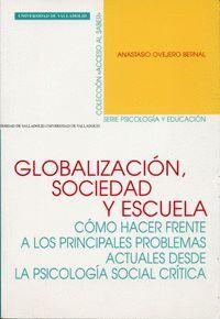 GLOBALIZACIÓN, SOCIEDAD Y ESCUELA. CÓMO HACER FRENTE A LOS PRINCIP. PROBLEMAS ACTUALES DESDE LA PSIC