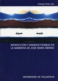 METAFICCIÓN Y MUNDOS POSIBLES EN LA NARRATIVA DE JOSÉ MARÍA MERINO