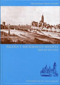 IGLESIA Y SOCIEDAD EN SEGOVIA. SIGLOS XVI-XIX