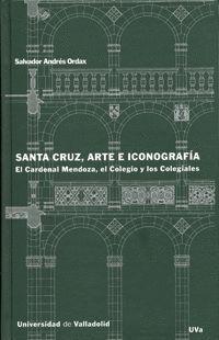 SANTA CRUZ, ARTE E ICONOGRAFÍA. EL CARDENAL MENDOZA, EL COLEGIO Y LOS COLEGIALES