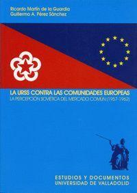 URSS CONTRA LAS COMUNIDADES EUROPEAS, LA. LA PERCEPCIÓN SOVIÉTICA DEL MERCADO COMÚN (1957-1962)