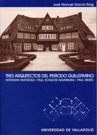TRES ARQUITECTOS DEL PERIODO GUILLERMINO. HERMANN MUTHESIUS. PAUL SCHULTZE-NAUMBURG. PAUL MEBES