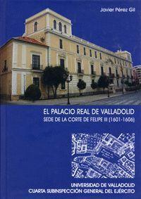 EL PALACIO REAL DE VALLADOLID. SEDE DE LA CORTE DE FELIPE III (1601-1606)