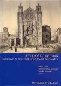 ESTUDIOS DE HISTORIA. HOMENAJE AL PROFESOR JESÚS MARIA PALOMARES