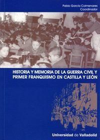 HISTORIA Y MEMORIA DE LA GUERRA CIVIL Y PRIMER FRANQUISMO EN CASTILLA Y LEÓN