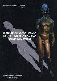 EL MUNDO RELIGIOSO HISPANO BAJO EL IMPERIO ROMANO. PERVIVENCIAS Y CAMBIOS