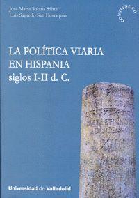 LA POLITICA VIARIA EN HISPANIA. SIGLOS I-II D. C. (CONTIENE CD)