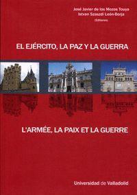 EL EJÉRCITO, LA PAZ Y LA GUERRA / L'ARMEE, LA PAIX ET LA GUERRE