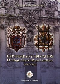 UNIVERSIDAD Y EDUCACIÓN. EL COLEGIO MAYOR ´REYES CATÓLICOS´ (1947-1965)