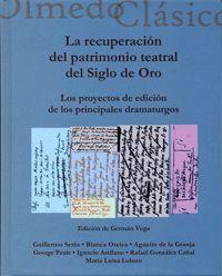 RECUPERACIÓN DEL PATRIMONIO TEATRAL DEL SIGLO DE ORO, LA. LOS PROYECTOS DE EDICIÓN DE LOS PRINCIPALE