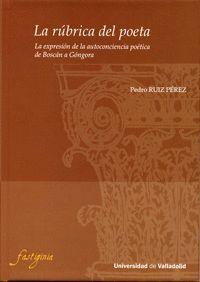 RÚBRICA DEL POETA, LA. LA EXPRESIÓN DE LA AUTOCONCIENCIA POÉTICA DE BOSCAN A GÓNGORA
