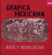 GRÁFICA MEXICANA. ARTE Y REVOLUCIÓN. CATÁLOGO DE EXPOSICIÓN