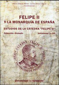 FELIPE II Y LA MONARQUÍA DE ESPAÑA. ESTUDIOS DE LA CÁTEDRA FELIPE II. VOLS. I A XII