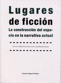 LUGARES DE FICCIÓN. LA CONSTRUCCIÓN DEL ESPACIO EN LA NARRATIVA ACTUAL