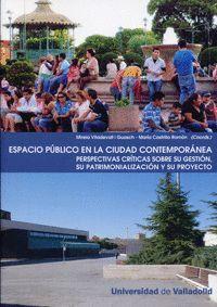 ESPACIO PÚBLICO EN LA CIUDAD CONTEMPORÁNEA. PERSPECTIVAS CRÍTICAS SOBRE SU GESTIÓN, SU PATRIMONIALIZ