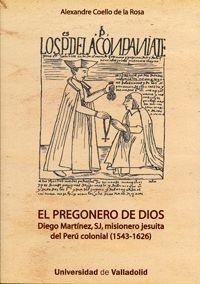 EL PREGONERO DE DIOS. DIEGO MARTÍNEZ, SJ, MISIONERO JESUITA DEL PERÚ COLONIAL (1543-1626)
