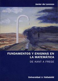 FUNDAMENTOS Y ENIGMAS EN LA MATEMÁTICA. DE KANT A FREGE