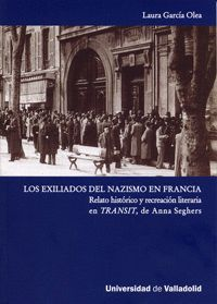 LOS EXILIADOS DEL NAZISMO EN FRANCIA. RELATO HISTÓRICO Y RECREACIÓN LITERARIA EN TRANSIT, DE ANNA S