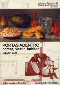 PORTAS ADENTRO: COMER, VESTIR, HABITAR NA PENÍNSULA IBÉRICA (SS. XVI-XIX)