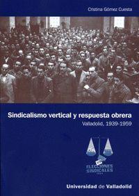 SINDICALISMO VERTICAL Y RESPUESTA OBRERA. VALLADOLID, 1939-1959